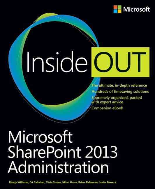 Microsoft Sharepoint 2013 Administration Inside Out By Williams, Randy/ Callahan, C. A./ Givens, Chris/ Gross, Milan/ Alderman, Brian